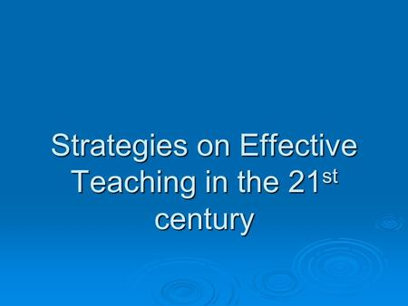 Strategies on Effective Teaching in the 21 st century.