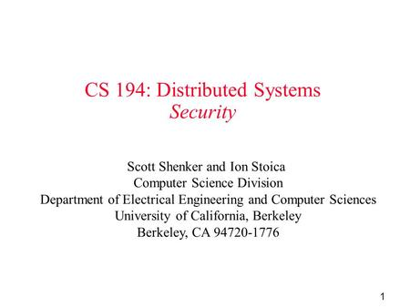 1 CS 194: Distributed Systems Security Scott Shenker and Ion Stoica Computer Science Division Department of Electrical Engineering and Computer Sciences.