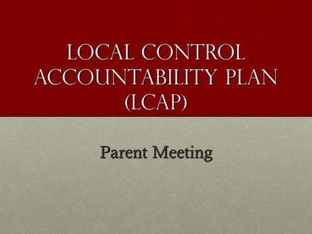 Local Control accountability Plan (LCAP) Parent Meeting.