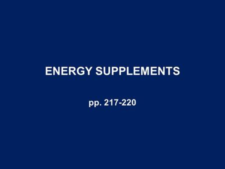 ENERGY SUPPLEMENTS pp. 217-220. Fats and Oils Types –Animal fats Types –Choice white grease –Beef tallow –Poultry fat –Fish oil Characteristics –Saturation.