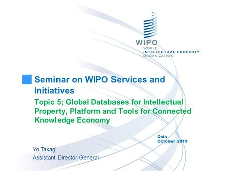 Seminar on WIPO Services and Initiatives Topic 5; Global Databases for Intellectual Property, Platform and Tools for Connected Knowledge Economy Oslo October.
