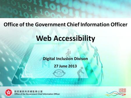 Web Accessibility Digital Inclusion Divison 27 June 2013 Office of the Government Chief Information Officer.