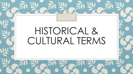 HISTORICAL & CULTURAL TERMS. Beginnings of History About 5,000 years ago, groups of people in different parts of the world began keeping written records.