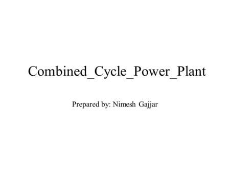 Combined_Cycle_Power_Plant Prepared by: Nimesh Gajjar.