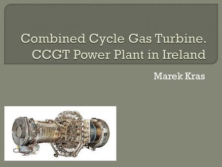 Marek Kras. A combined cycle gas turbine power plant, frequently identified by CCGT shortcut, is essentially an electrical power plant in which a gas.