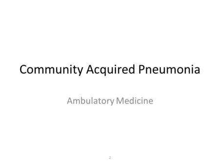 Community Acquired Pneumonia Ambulatory Medicine 2.