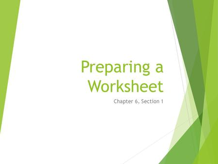 Preparing a Worksheet Chapter 6, Section 1. What is accounting?  Planning  Recording  Analyzing  Interpreting  Which of these have we done so far?
