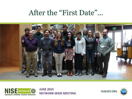 "After the ""First Date""… JUNE 2015 NETWORK-WIDE MEETING NISENET.ORG."