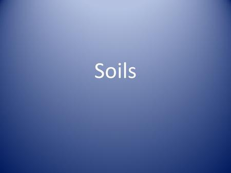 Soils. What is soil? Soil is the layer of loose material on the earth's surface. Without soil, we would not be able to grow crops and plants. Therefore,