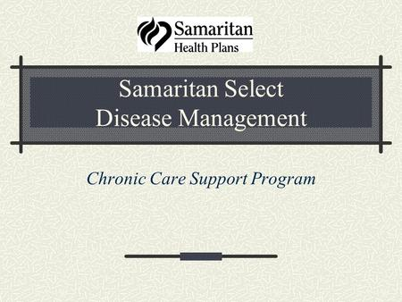 Samaritan Select Disease Management Chronic Care Support Program.