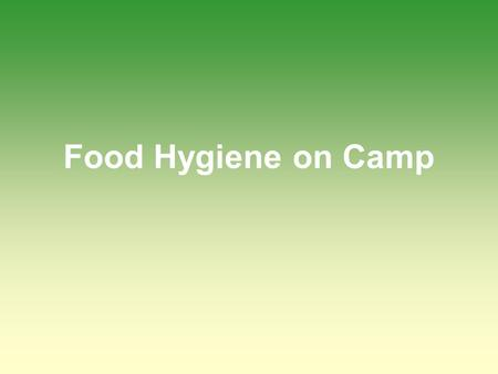 Food Hygiene on Camp. Food Preparation 1 Make sure that any utensils you use are clean; wash them before and after you use them Remove all food scraps.
