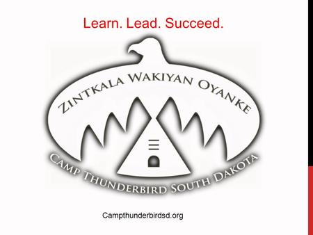 "Learn. Lead. Succeed. Campthunderbirdsd.org. AS TOLD BY COMMUNITY MEMBERS… ""There's not much for them to do, especially in the summer. The dangers, of."