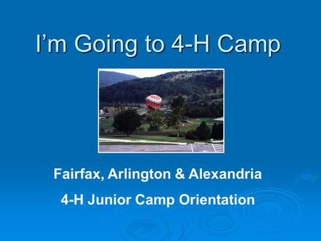 Fairfax, Arlington & Alexandria 4-H Junior Camp Orientation I'm Going to 4-H Camp.