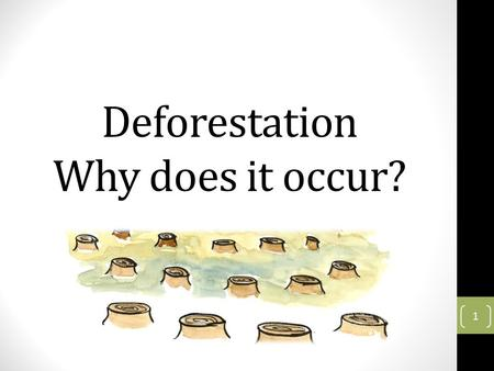 Deforestation Why does it occur? 1. Recap Uses of tropical rainforest Uses of Tropical Rainforest Water Catchment Green lungs of the earth Habitat to.