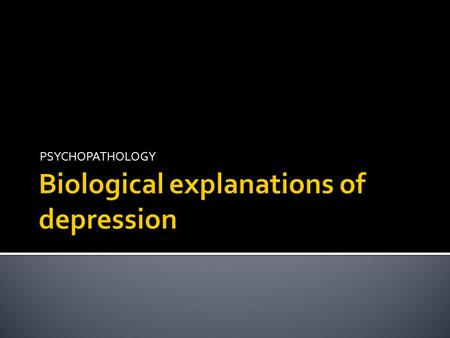 Biological explanations of depression