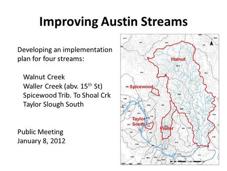 Improving Austin Streams Developing an implementation plan for four streams: Walnut Creek Waller Creek (abv. 15 th St) Spicewood Trib. To Shoal Crk Taylor.