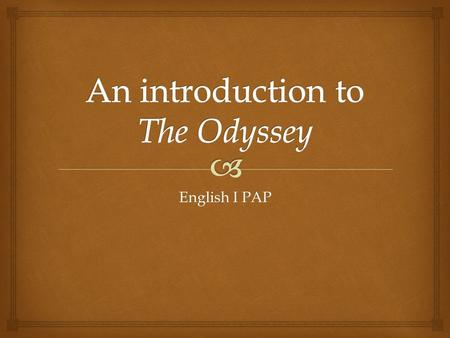 English I PAP.   The Odyssey is a tale of a hero's long and perilous journey home.  But, it is also the story of a son in need of his father and of.