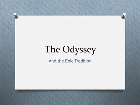 The Odyssey And the Epic Tradition Before history books…. O Ancient Greeks turned to poets to hear stories of the past. O These poets traveled from city.