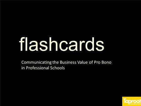 Flashcards Communicating the Business Value of Pro Bono in Professional Schools.