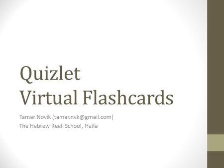 Quizlet Virtual Flashcards Tamar Novik The Hebrew Reali School, Haifa.