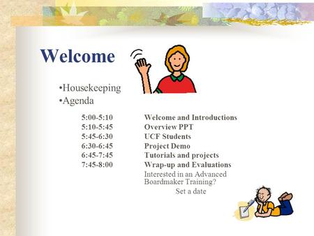 Welcome Housekeeping Agenda 5:00-5:10 Welcome and Introductions