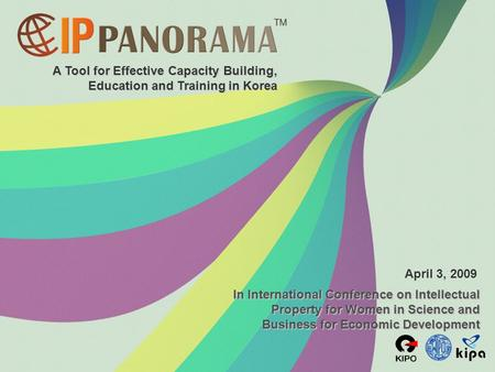 A Tool for Effective Capacity Building, Education and Training in Korea April 3, 2009 In International Conference on Intellectual Property for Women in.