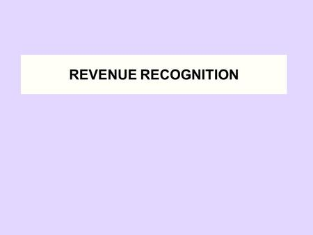 REVENUE RECOGNITION Some Highlights and Examples from SAB 101.