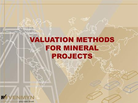 VALUATION METHODS FOR MINERAL PROJECTS. Confidence A function of the amount of knowledge on a mineral resource/property and the degree of probability.