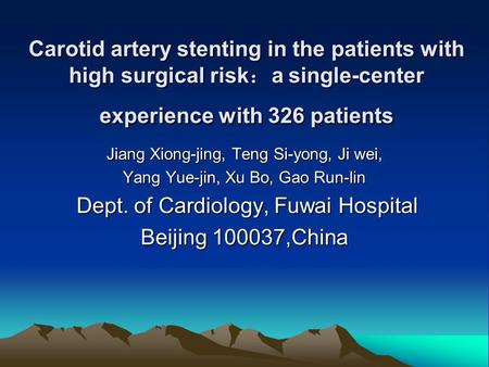 Carotid artery stenting in the patients with high surgical risk : a single-center experience with 326 patients Jiang Xiong-jing, Teng Si-yong, Ji wei,