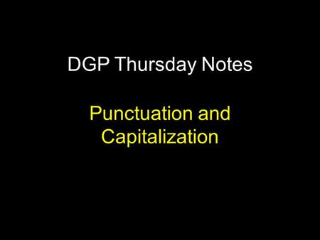 DGP Thursday Notes Punctuation and Capitalization.