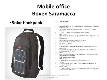 Mobile office Boven Saramacca Solar backpack Bag Specifications for the Voltaic Converter Solar Backpack - Solar Bag: Bag Dimensions: 18 high x 12wide.