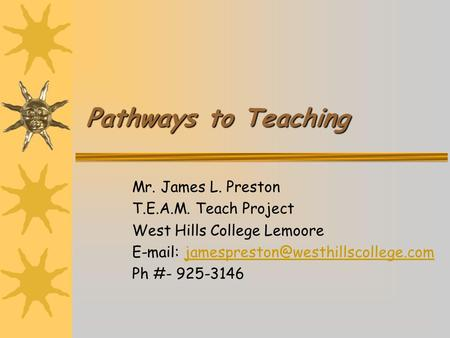 Pathways to Teaching Mr. James L. Preston T.E.A.M. Teach Project West Hills College Lemoore