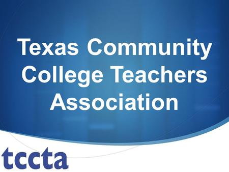 Texas Community College Teachers Association. Welcome to Austin Community College! TCCTA Campus Representatives: Ina Midkiff, Cypress Creek Ann Palmer,
