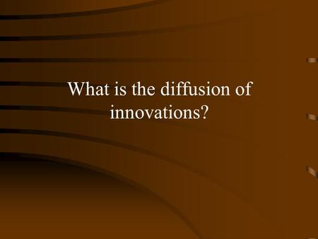 What is the diffusion of innovations? Different Approaches to the study of innovation. Rogers - communications and/as development paradigm. Winston/Bjiker.
