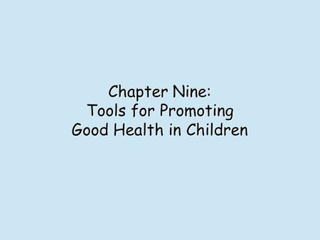 Chapter Nine: Tools for Promoting Good Health in Children.