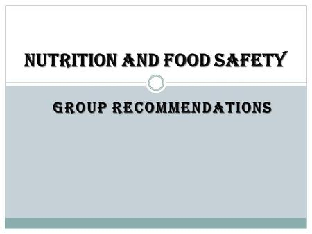 GROUP RECOMMENDATIONS Nutrition and Food Safety. Areas of concern 1. Ensuring nutritional adequacy 2. Ensuring Food Safety 3. Ensuring Palatability 4.