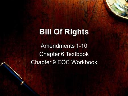Bill Of Rights Amendments 1-10 Chapter 6 Textbook Chapter 9 EOC Workbook.