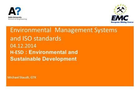 Environmental Management Systems and ISO standards 04.12.2014 H-ESD : Environmental and Sustainable Development Michael Staudt, GTK.