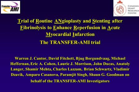 9803mo01, 1 Trial of Routine ANgioplasty and Stenting after Fibrinolysis to Enhance Reperfusion in Acute Myocardial Infarction The TRANSFER-AMI trial Warren.