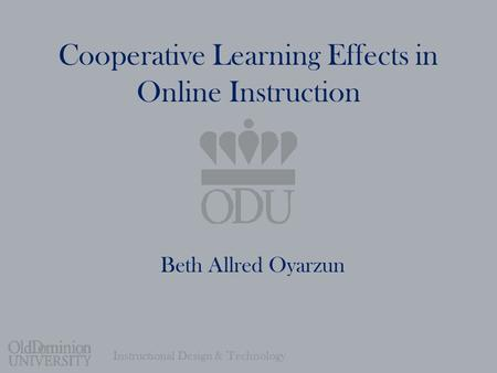 Instructional Design & Technology Cooperative Learning Effects in Online Instruction Beth Allred Oyarzun.