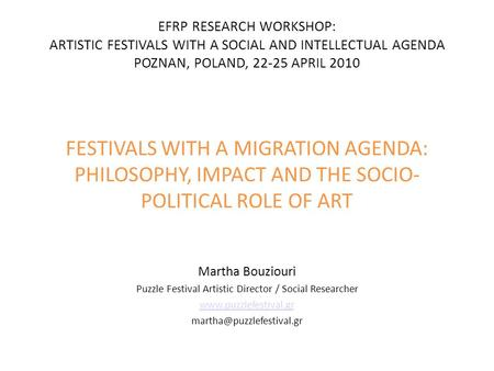 FESTIVALS WITH A MIGRATION AGENDA: PHILOSOPHY, IMPACT AND THE SOCIO- POLITICAL ROLE OF ART Martha Bouziouri Puzzle Festival Artistic Director / Social.