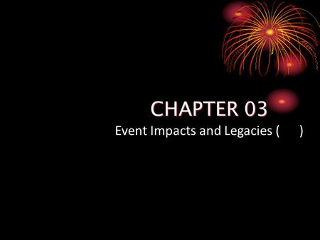Event Impacts and Legacies ( )