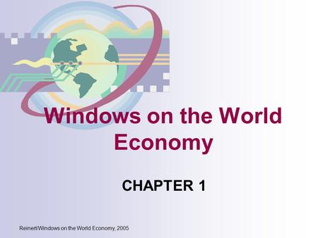 Reinert/Windows on the World Economy, 2005 Windows on the World Economy CHAPTER 1.
