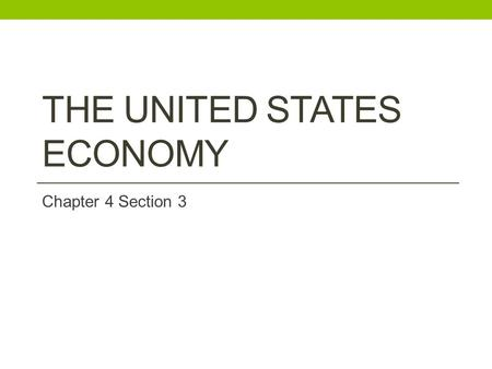 THE UNITED STATES ECONOMY Chapter 4 Section 3. The Study of Economics Things that make up our market economy Business start ups & shutdowns Rise and fall.
