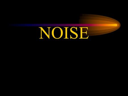 NOISE. Sound and Noise  Sound is what we hear.  Noise is unwanted sound.  The difference between sound and noise depends upon the listener and the.