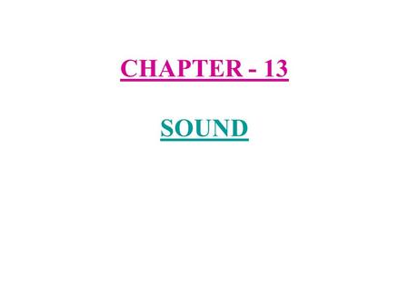 CHAPTER - 13 SOUND. Musical instruments 1) Sound :- Sound plays an important part in our daily lives. It helps us to communicate with each other. We.