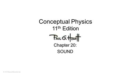 © 2010 Pearson Education, Inc. Conceptual Physics 11 th Edition Chapter 20: SOUND.