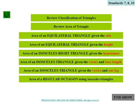 1 Standards 7, 8, 10 Review Classification of Triangles Review Area of Triangle Area of an EQUILATERAL TRIANGLE given the side Area of an EQUILATERAL.