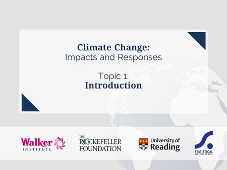 Climate Change: Impacts and Responses Topic 1: Introduction.