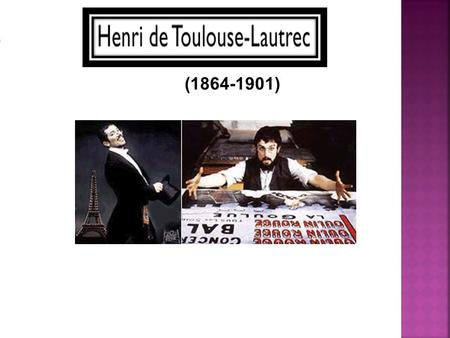 (1864-1901). Henri de Toulouse-Lautrec was born on November 24, 1864 in southern France. He came from a one of the wealthiest families in Europe.